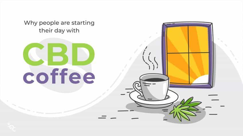 Benefits of CBD Coffee - Facts Behind the Growing Trend