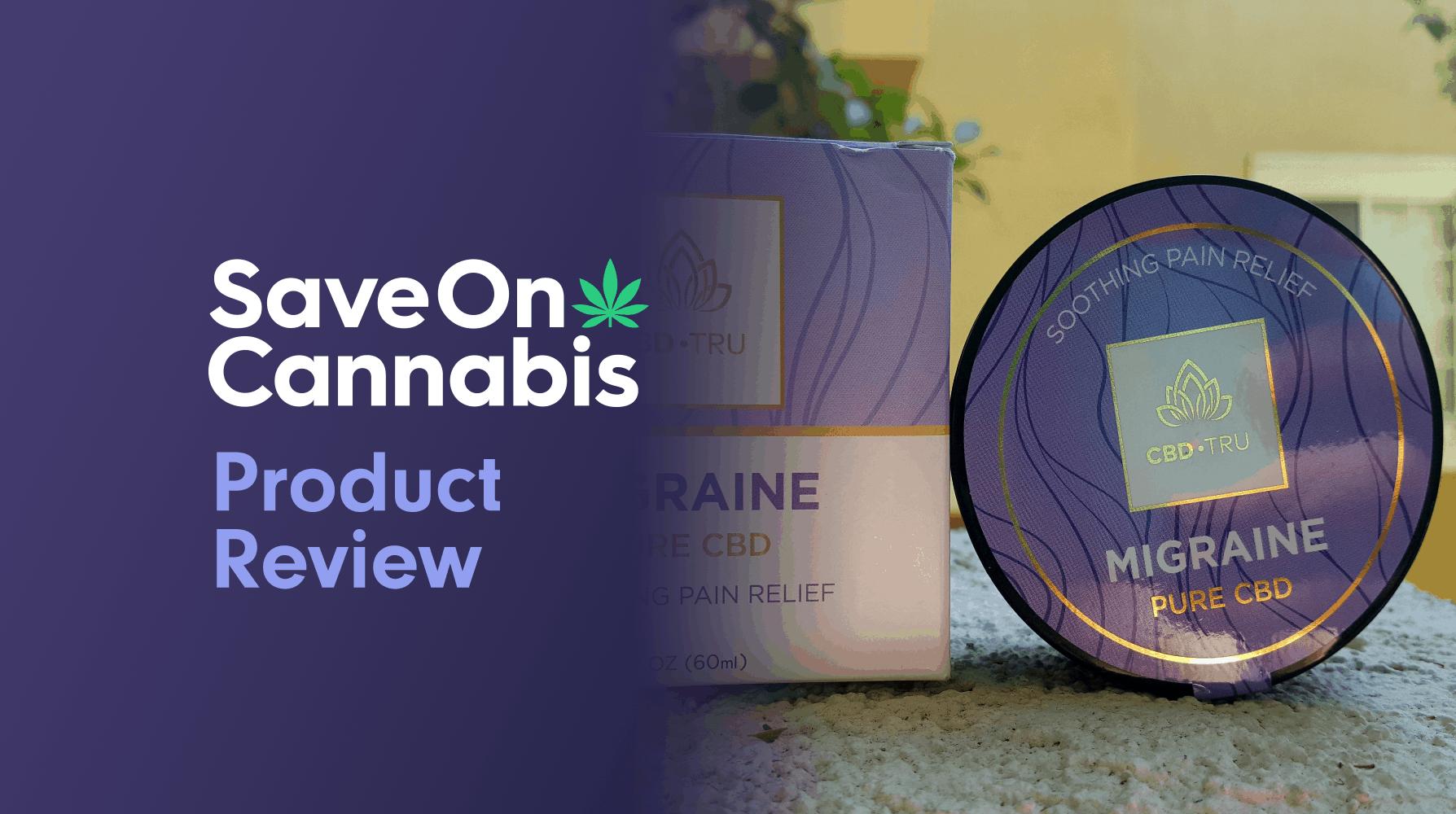 CBD Tru Review Migraine Salve Save On Cannabis Webiste